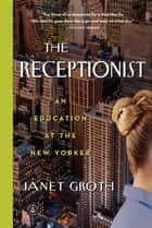 The Receptionist ebook by Janet Groth