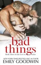 Bad Things - Love is Messy, #3 eBook by Emily Goodwin