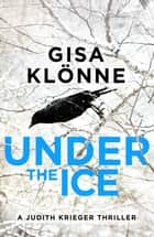 Under the Ice - A Dark and Sinister Thriller ebook by Gisa Klönne