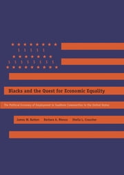 Blacks and the Quest for Economic Equality - The Political Economy of Employment in Southern Communities in the United States ebook by James W. Button,Barbara A. Rienzo,Sheila L. Croucher