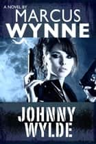 Johnny Wylde ebook by Marcus Wynne