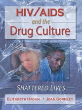 HIV/AIDS and the Drug Culture - Shattered Lives ebook by Joan Gormley,Elizabeth Hagan