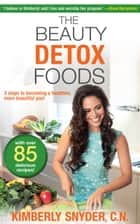 The Beauty Detox Foods ebook by Kimberly Snyder