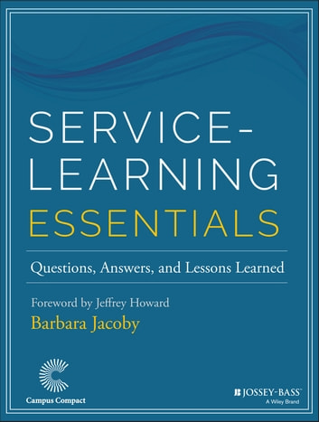 Service-Learning Essentials - Questions, Answers, and Lessons Learned ebook by Barbara Jacoby