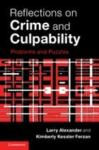 Reflections on Crime and Culpability - Problems and Puzzles ebook by Larry Alexander, Kimberly Kessler Ferzan