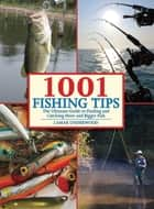 1001 Fishing Tips - The Ultimate Guide to Finding and Catching More and Bigger Fish ebook by Lamar Underwood, Stu Apte