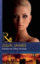 Painted the Other Woman (Mills & Boon Modern) ebook by Julia James