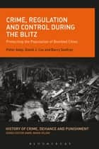 Crime, Regulation and Control During the Blitz ebook by Peter Adey,David J. Cox,Barry Godfrey
