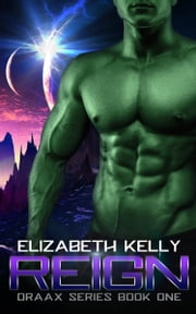 Reign (Draax Series Book One) ebook by Elizabeth Kelly