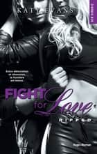 Fight For Love - tome 5 Ripped ebook by Katy Evans, Charlotte Connan de vries