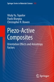 Piezo-Active Composites - Orientation Effects and Anisotropy Factors ebook by Vitaly Yu. Topolov,Paolo Bisegna,Christopher R. Bowen