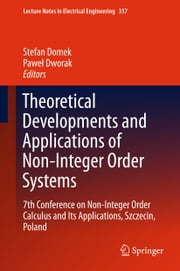 Theoretical Developments and Applications of Non-Integer Order Systems - 7th Conference on Non-Integer Order Calculus and Its Applications, Szczecin, Poland ebook by Stefan Domek,Paweł Dworak