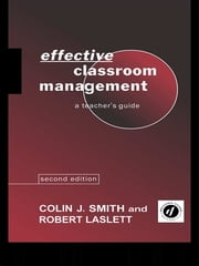 Effective Classroom Management - A Teacher's Guide ebook by Robert Laslett,Colin Smith