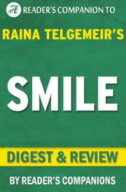Smile: By Raina Telgemeir | Digest & Review ebook by Reader Companions