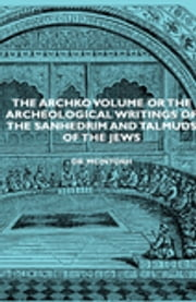 The Archko Volume or the Archeological Writings of the Sanhedrim and Talmuds of the Jews ebook by Dr. Mcintosh
