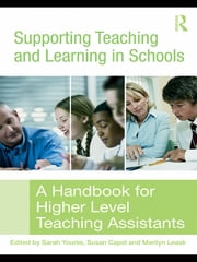 Supporting Teaching and Learning in Schools - A Handbook for Higher Level Teaching Assistants ebook by Sarah Younie,Susan Capel,Marilyn Leask