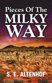 Pieces Of The Milky Way ebook by S E Altenhof