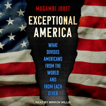 Exceptional America - What Divides Americans from the World and from Each Other audiobook by Mugambi Jouet