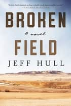 Broken Field - A Novel ebook by
