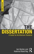 The Dissertation - A Guide for Architecture Students ebook by Iain Borden, Katerina Ruedi Ray