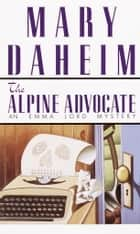 The Alpine Advocate - An Emma Lord Mystery eBook by Mary Daheim