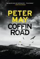 Coffin Road ebook by Peter May