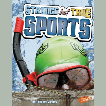 Strange but True Sports audiobook by Lori Polydoros