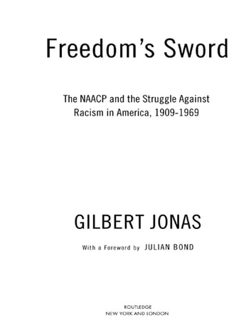 Freedom's Sword - The NAACP and the Struggle Against Racism in America, 1909-1969 ebook by Gilbert Jonas