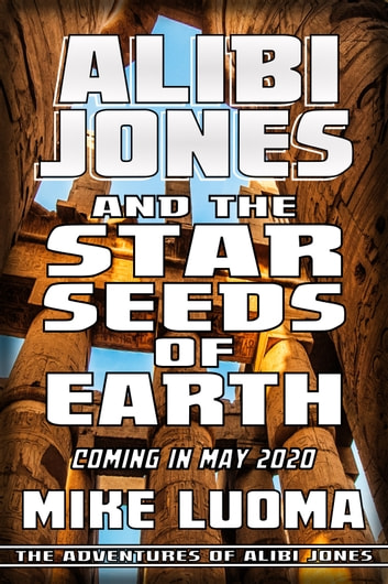 Alibi Jones and the Star Seeds of Earth ebook by Mike Luoma