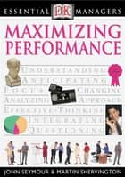 DK Essential Managers: Maximizing Performance ebook by DK Publishing