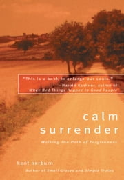 Calm Surrender - Walking the Path of Forgiveness ebook by Kent Nerburn