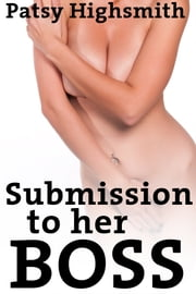 Submission To Her Boss (Rough Sex At Work) ebook by Patsy Highsmith