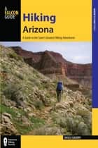 Hiking Arizona - A Guide to the State's Greatest Hiking Adventures ebook by Bruce Grubbs