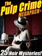 The Pulp Crime MEGAPACK®: 25 Noir Mysteries ebook by Fletcher Flora, Talmage Powell, James Michael Ullman,...