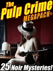 The Pulp Crime MEGAPACK®: 25 Noir Mysteries ebook by Fletcher Flora,Talmage Powell,James Michael Ullman,Rufus King,Stephen Wasylyk