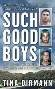 Such Good Boys - The True Story of a Mother, Two Sons and a Horrifying Murder ebook by Tina Dirmann