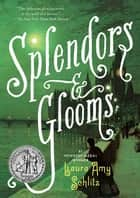 Splendors and Glooms 電子書 by Laura Amy Schlitz