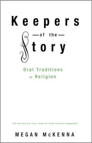 Keepers of the Story - Oral Traditions in Religion ebook by Megan McKenna