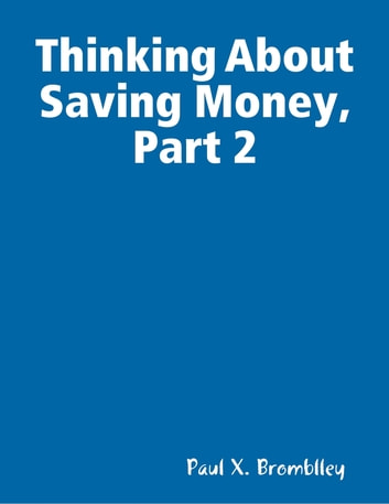Thinking About Saving Money, Part 2 ebook by Paul X. Bromblley