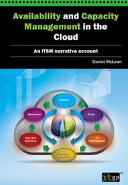 Availability and Capacity Management in the Cloud - An ITSM Narrative Account ebook by Daniel McLean