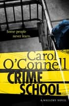 Crime School - Kathy Mallory: Book Six ebook by Carol O'Connell
