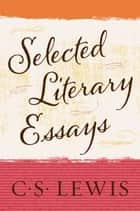 Selected Literary Essays ebook by C. S. Lewis