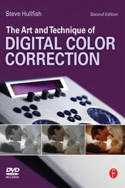 The Art and Technique of Digital Color Correction ebook by Steve Hullfish