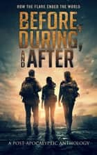 Before, During, and After - How the Flare Ended the World ebook by J. Thorn, Zach Bohannan, C.R. Vine,...
