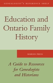 Education and Ontario Family History - A Guide to the Resources for Genealogists and Historians ebook by Marian Press