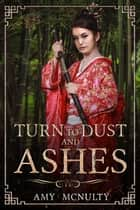 Turn to Dust and Ashes ebook by Amy McNulty