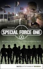 Special Force One 08 - Schatten der Vergangenheit ebook by Michael J. Parrish