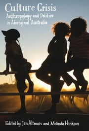Culture Crisis - Anthropology and Politics in Aboriginal Australia ebook by Jon Altman,Melinda Hinkson