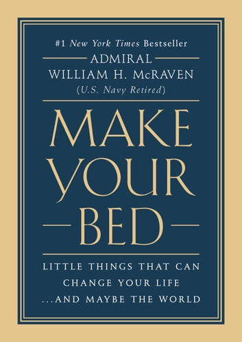 Make Your Bed - Little Things That Can Change Your Life...And Maybe the World ebook by Admiral William H. McRaven