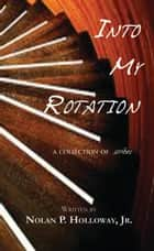 Into My Rotation, A collection of Scribes ebook by Nolan Holloway
